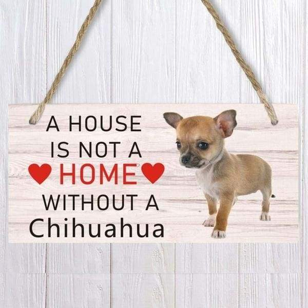A house is not a home without A Chihuahua  Dog Wood Sign  Pet accessory  Hanging Plaques Home Decoration