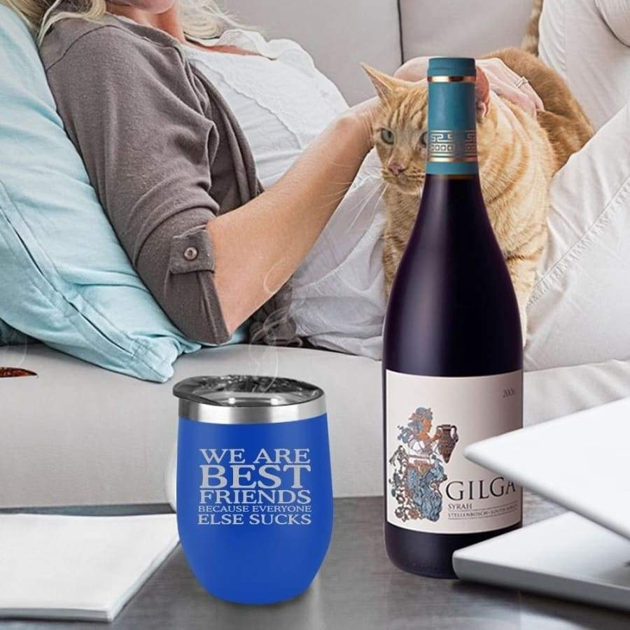 We Are Best Friends Because Everyone Else Sucks Stemless Wine Cup